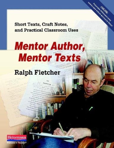 Mentor Author, Mentor Texts: Short Texts, Craft Notes, and Practical Classroom Uses 9780325040899