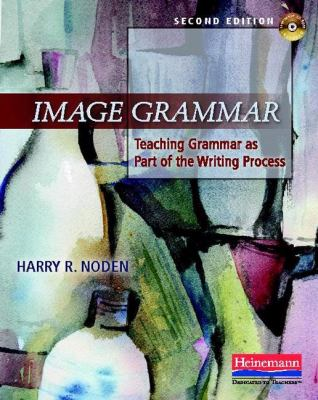 Image Grammar, Second Edition: Teaching Grammar as Part of the Writing Process 9780325041742