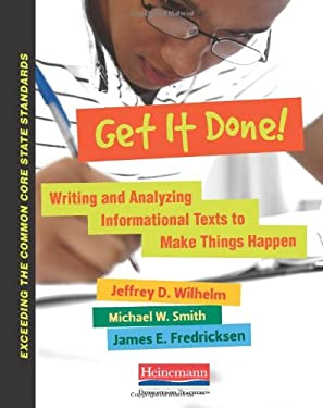 Get It Done!: Writing and Analyzing Informational Texts to Make Things Happen 9780325042916
