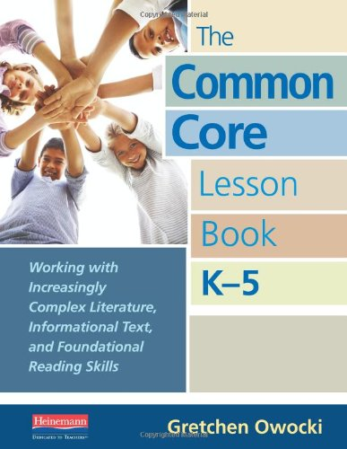 The Common Core Lesson Book, K-5: Working with Increasingly Complex Literature, Informational Text, and Foundational Reading Skills 9780325042930