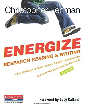 Energize Research Reading and Writing: Fresh Strategies to Spark Interest, Develop Independence, and Meet Key Common Core Standards, Grades 4-8 9780325043579