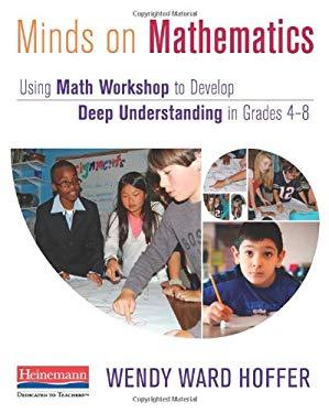 Minds on Mathematics: Using Math Workshop to Develop Deep Understanding in Grades 4-8 9780325044347