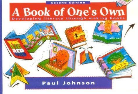 A Book of One's Own: Developing Literacy Through Making Books