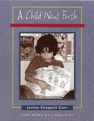 A Child Went Forth: Reflective Teaching with Young Readers and Writers 9780325001715