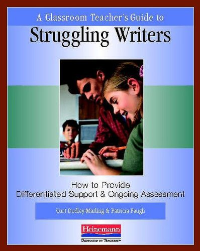 A Classroom Teacher's Guide to Struggling Writers 9780325007656