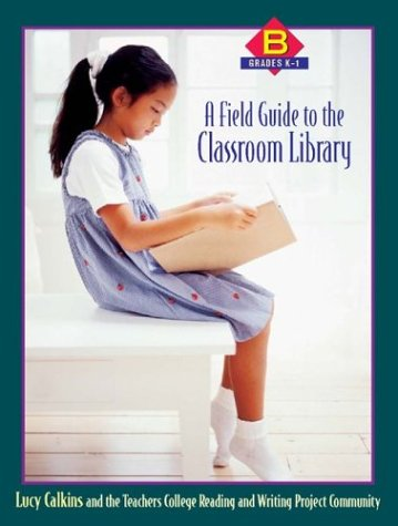 A Field Guide to the Classroom Library B: Grades K-1 9780325004969