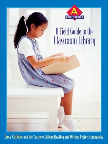 A Field Guide to the Classroom Library a: Kindergarten 9780325004952