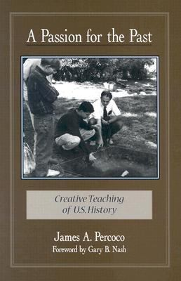 A Passion for the Past: Creative Teaching of U.S. History 9780325000619