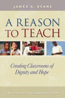A Reason to Teach: Creating Classrooms of Dignity and Hope 9780325008349