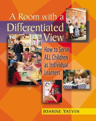 A Room with a Differentiated View: How to Serve All Children as Individual Learners