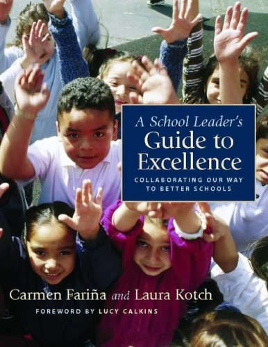 A School Leader's Guide to Excellence: Collaborating Our Way to Better Schools 9780325011387