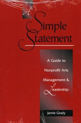 A Simple Statement: A Guide to Nonprofit Arts Management and Leadership 9780325008233