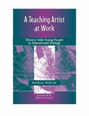 A Teaching Artist at Work: Theatre with Young People in Educational Settings 9780325008820