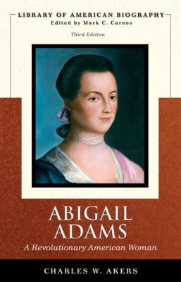 Abigail Adams: A Revolutionary American Woman 9780321445018