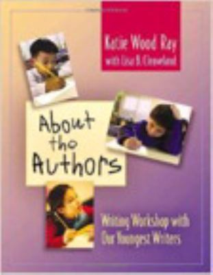 About the Authors: Writing Workshop with Our Youngest Writers 9780325005119