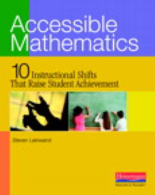 Accessible Mathematics: 10 Instructional Shifts That Raise Student Achievement 9780325026565