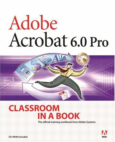 Adobe Acrobat 6.0 Pro Classroom in a Book 9780321247438