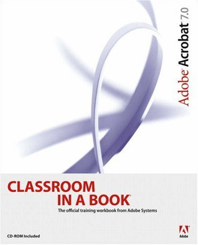 Adobe Acrobat 7.0 Classroom in a Book [With CD-ROM] 9780321294005