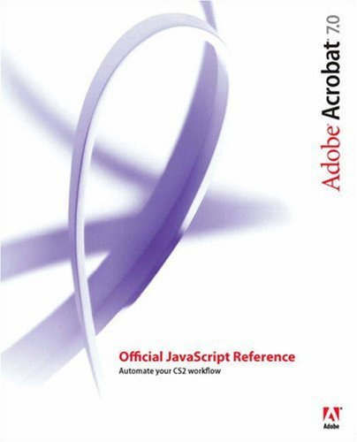 Adobe Acrobat 7.0 Official JavaScript Reference 9780321409737