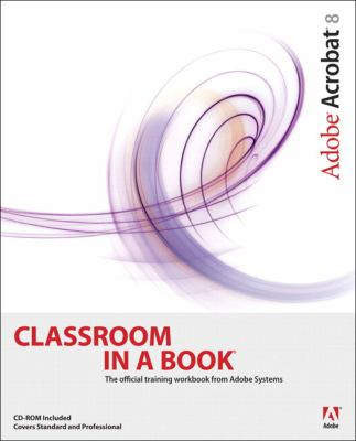 Adobe Acrobat 8 Classroom in a Book [With CDROM] 9780321470850