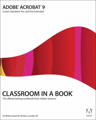 Adobe Acrobat 9 Classroom in a Book: Covers Standard, Pro, and Pro Extended [With CDROM] 9780321552976