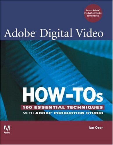 Adobe Digital Video How-Tos: 100 Essential Techniques with Adobe Production Studio 9780321473813