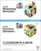 Adobe Photoshop Elements 6/Adobe Premiere Elements 4: Classroom in a Book [With DVD-ROM] 9780321533951