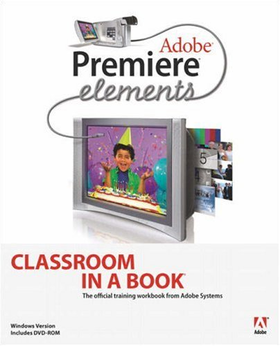 Adobe Premiere Elements Classroom in a Book [With CDROM] 9780321267948