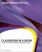 Adobe Premiere Pro CS3 Classroom in a Book: The Official Training Workbook from Adobe Systems [With DVD-ROM] 1011415