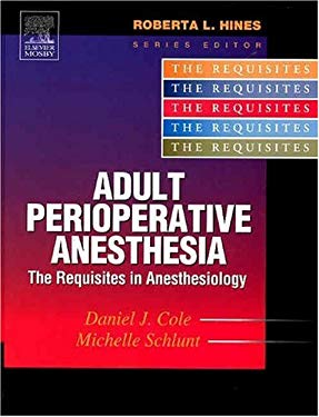 Adult Perioperative Anesthesia: The Requisites 9780323020442