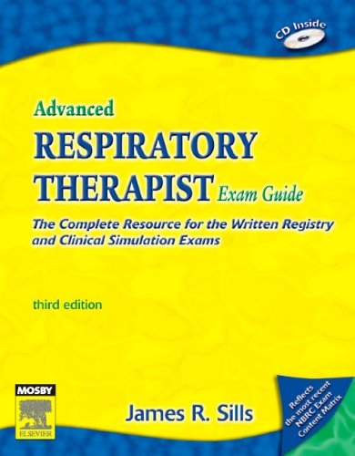 Advanced Respiratory Therapist Exam Guide: The Complete Resource for the Written Registry and Clinical Simulation Exams [With CDROM] 9780323028257