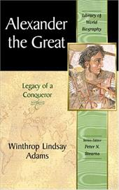 Alexander the Great: Legacy of a Conqueror (Library of World Biography Series)