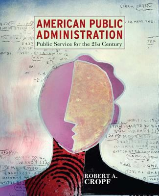 American Public Administration: Public Service for the 21st Century 9780321096913