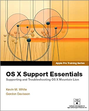 Apple Pro Training Series: OS X Mountain Lion Support Essentials: Supporting and Troubleshooting OS X Mountain Lion 9780321887191