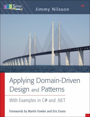 Applying Domain-Driven Design and Patterns: With Examples in C# and .Net 9780321268204