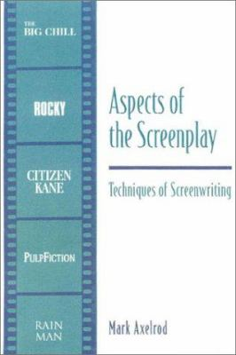 Aspects of the Screenplay: Techniques of Screenwriting