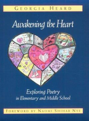 Awakening the Heart: Exploring Poetry in Elementary and Middle School 9780325000930