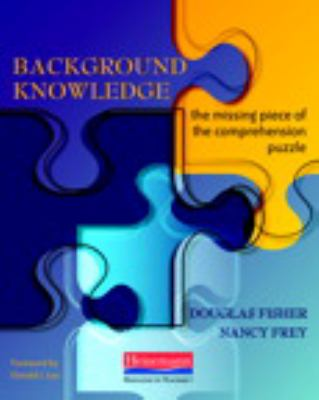 Background Knowledge: The Missing Piece of the Comprehension Puzzle 9780325026558