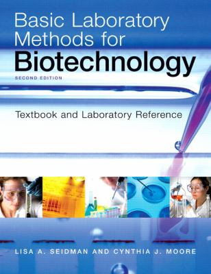 Basic Laboratory Methods for Biotechnology: Textbook and Laboratory Reference 9780321570147