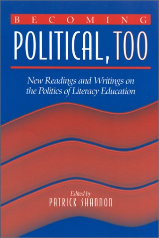 Becoming Political, Too: New Readings and Writings on the Politics of Literacy Education 9780325003382