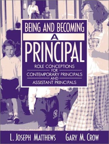 Being and Becoming a Principal: Role Conceptions of Contemporary Principals and Assistant Principals 9780321080608
