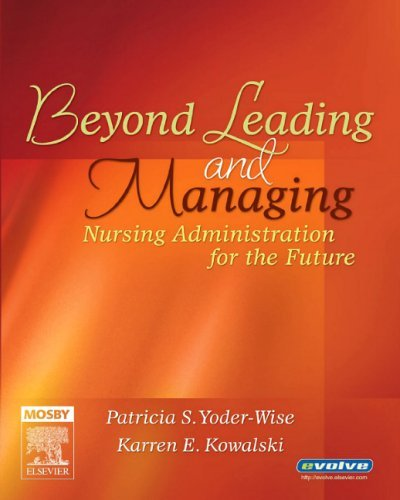 Beyond Leading and Managing: Nursing Administration for the Future 9780323028776
