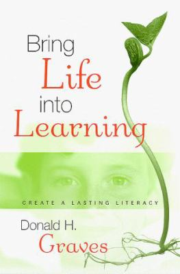 Bring Life Into Learning: Create a Lasting Literacy 9780325001708