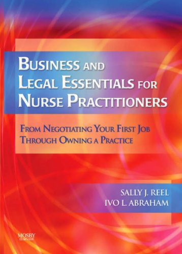 Business and Legal Essentials for Nurse Practitioners: From Negotiating Your First Job Through Owning a Practice 9780323036108
