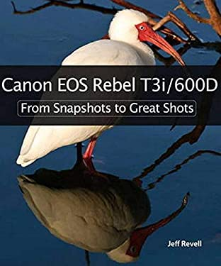 Canon EOS Rebel T3i/600D: From Snapshots to Great Shots 9780321776648