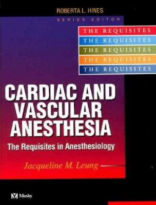 Cardiac and Vascular Anesthesia: The Requisites 9780323020435