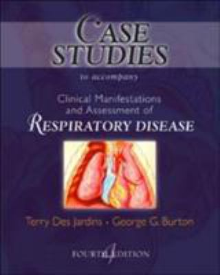 Case Studies to Accompany Clinical Manifestation and Assessment of Respiratory Disease 9780323010757