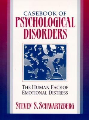Casebook of Psychological Disorders: The Human Face of Emotional Distress 9780321011718