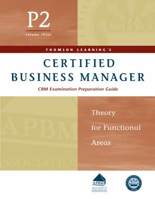 Certified Business Manager Exam Preparation Guide, Part 2, Vol. 3: Theory for Functional Areas 9780324273274