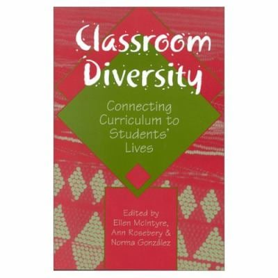 Classroom Diversity: Connecting Curriculum to Students' Lives 9780325003320